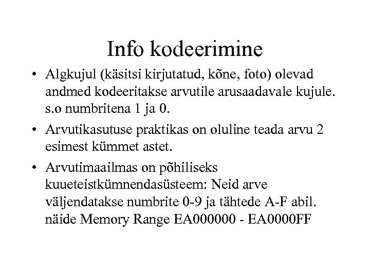 Info kodeerimine • Algkujul (käsitsi kirjutatud, kõne, foto) olevad andmed kodeeritakse arvutile arusaadavale kujule.