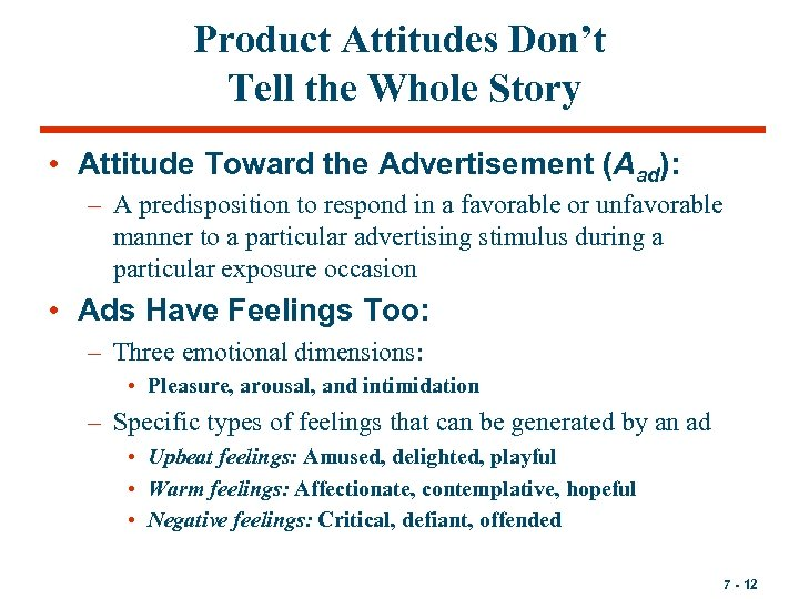 Product Attitudes Don't Tell the Whole Story • Attitude Toward the Advertisement (Aad): –