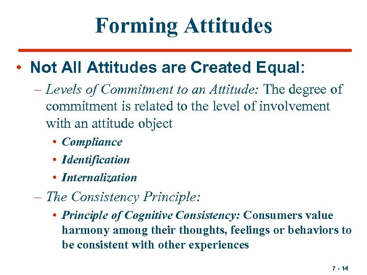Forming Attitudes • Not All Attitudes are Created Equal: – Levels of Commitment to