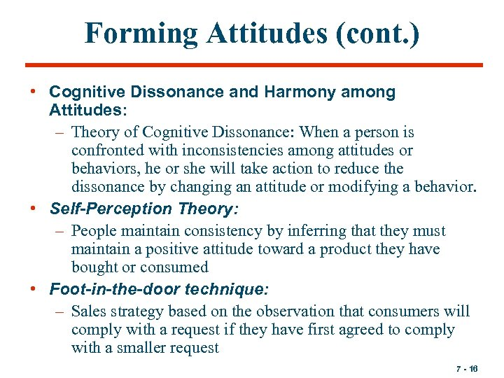 Forming Attitudes (cont. ) • Cognitive Dissonance and Harmony among Attitudes: – Theory of