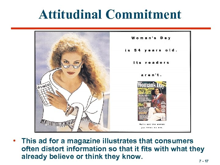 Attitudinal Commitment • This ad for a magazine illustrates that consumers often distort information