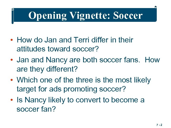 Opening Vignette: Soccer • How do Jan and Terri differ in their attitudes toward