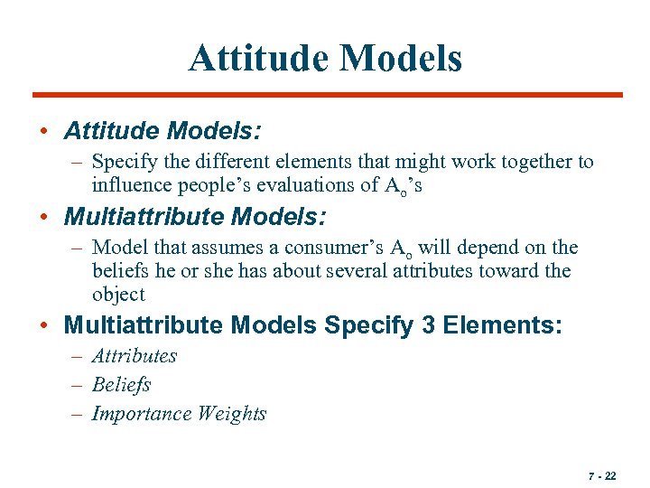 Attitude Models • Attitude Models: – Specify the different elements that might work together