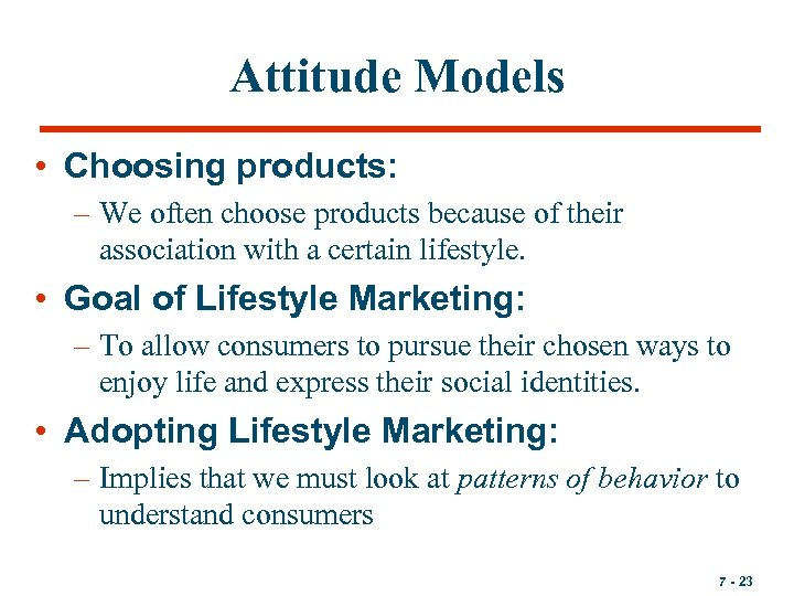 Attitude Models • Choosing products: – We often choose products because of their association