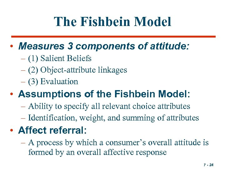 The Fishbein Model • Measures 3 components of attitude: – (1) Salient Beliefs –