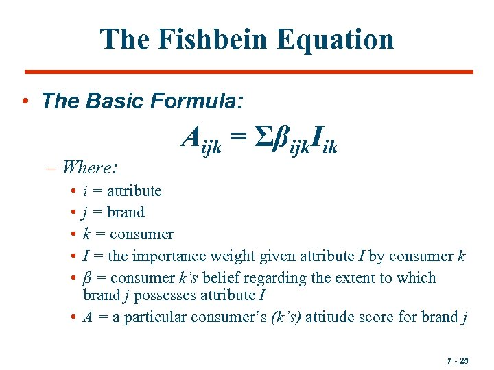 The Fishbein Equation • The Basic Formula: – Where: Aijk = Σβijk. Iik •