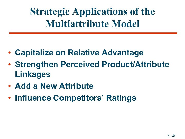 Strategic Applications of the Multiattribute Model • Capitalize on Relative Advantage • Strengthen Perceived