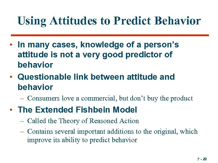 Using Attitudes to Predict Behavior • In many cases, knowledge of a person's attitude
