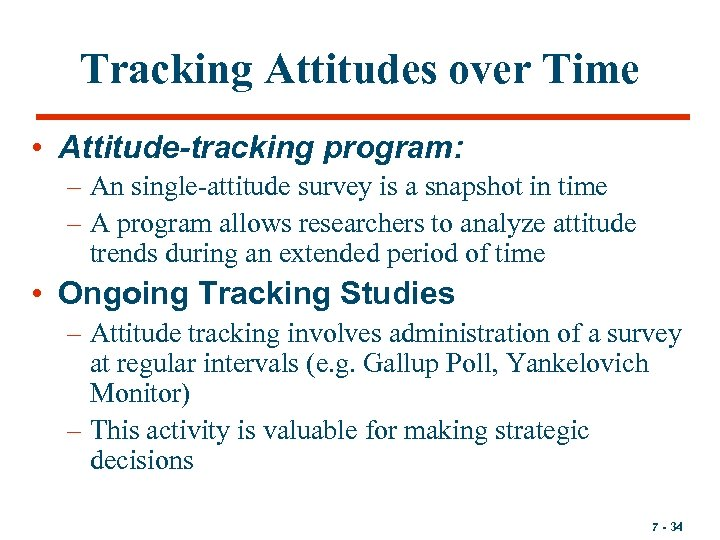 Tracking Attitudes over Time • Attitude-tracking program: – An single-attitude survey is a snapshot