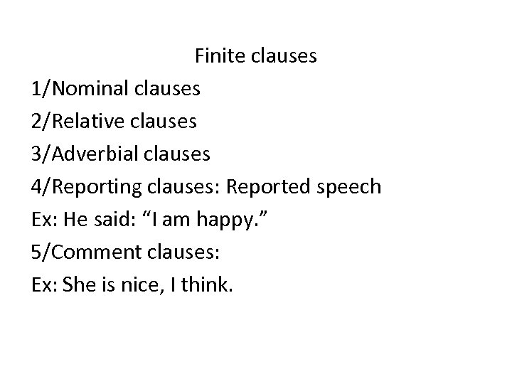 Finite clauses 1/Nominal clauses 2/Relative clauses 3/Adverbial clauses 4/Reporting clauses: Reported speech Ex: He