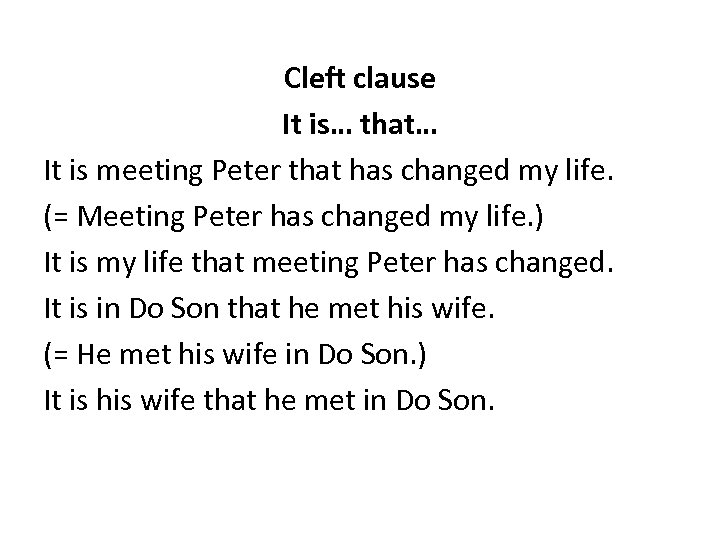 Cleft clause It is… that… It is meeting Peter that has changed my life.