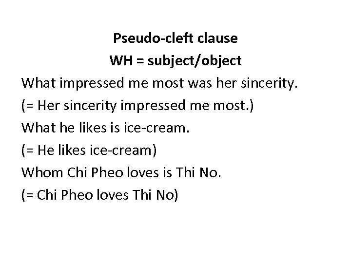 Pseudo-cleft clause WH = subject/object What impressed me most was her sincerity. (= Her