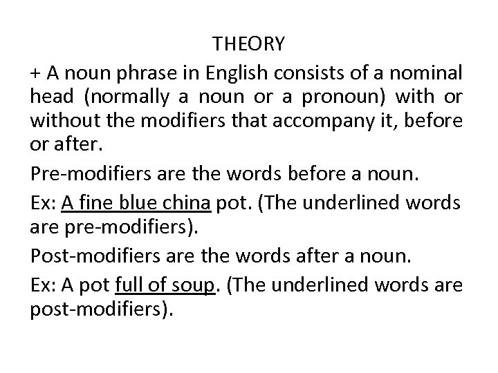 THEORY + A noun phrase in English consists of a nominal head (normally a