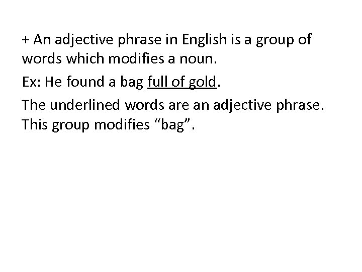 + An adjective phrase in English is a group of words which modifies a