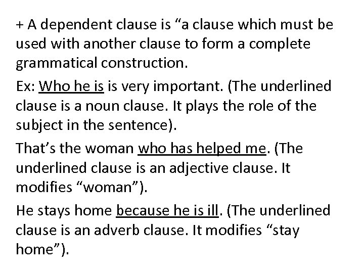 "+ A dependent clause is ""a clause which must be used with another clause"