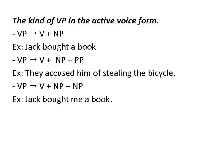 The kind of VP in the active voice form. - VP V + NP