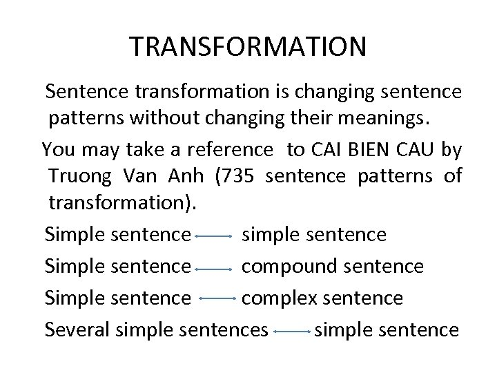 TRANSFORMATION Sentence transformation is changing sentence patterns without changing their meanings. You may take