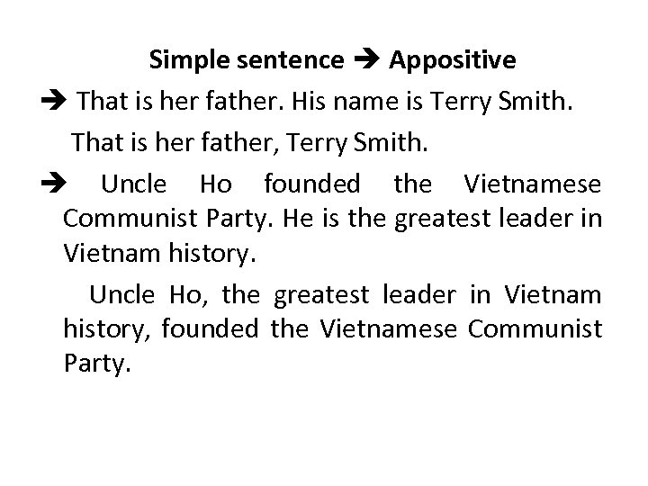 Simple sentence Appositive That is her father. His name is Terry Smith. That is