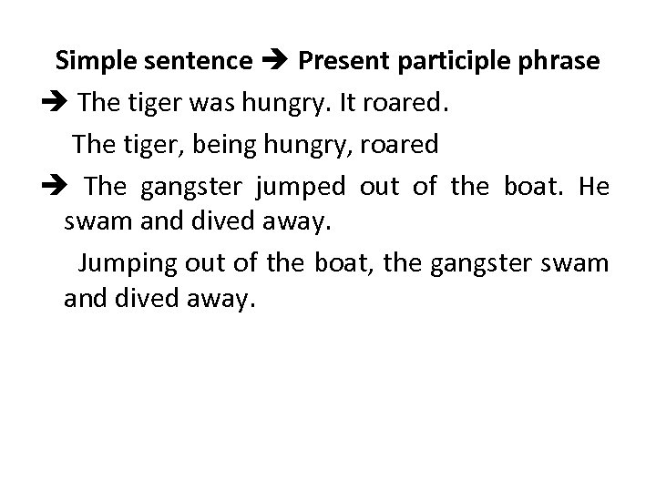 Simple sentence Present participle phrase The tiger was hungry. It roared. The tiger, being