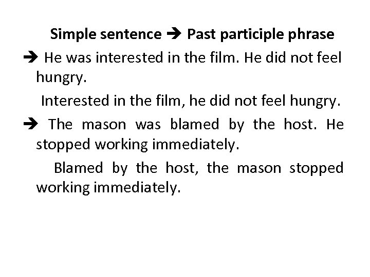Simple sentence Past participle phrase He was interested in the film. He did not