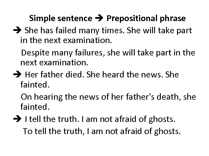 Simple sentence Prepositional phrase She has failed many times. She will take part in