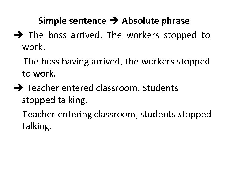 Simple sentence Absolute phrase The boss arrived. The workers stopped to work. The boss