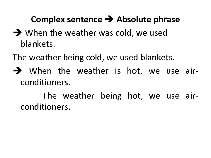 Complex sentence Absolute phrase When the weather was cold, we used blankets. The weather