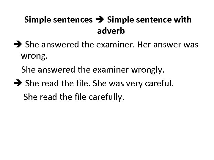 Simple sentences Simple sentence with adverb She answered the examiner. Her answer was wrong.