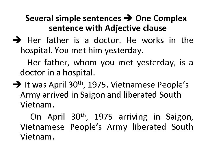 Several simple sentences One Complex sentence with Adjective clause Her father is a doctor.