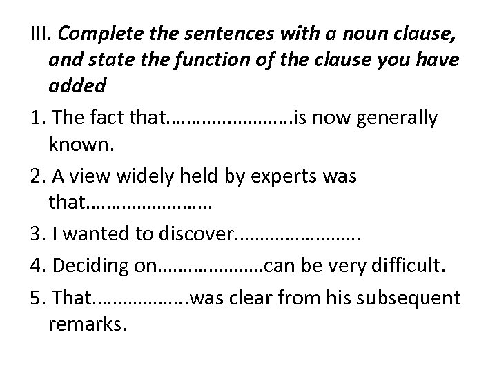 III. Complete the sentences with a noun clause, and state the function of the