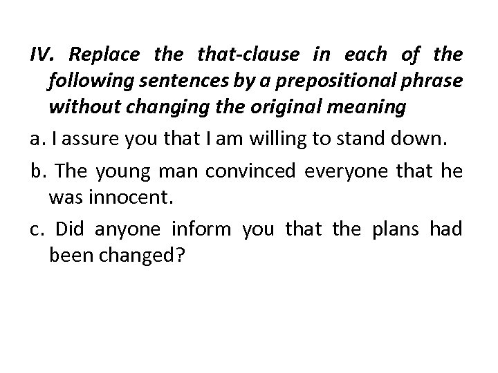 IV. Replace that-clause in each of the following sentences by a prepositional phrase without
