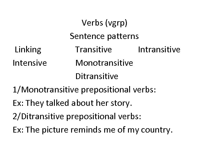 Verbs (vgrp) Sentence patterns Linking Transitive Intensive Monotransitive Ditransitive 1/Monotransitive prepositional verbs: Ex: They