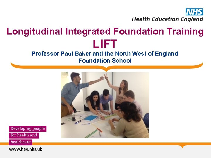 Longitudinal Integrated Foundation Training LIFT Professor Paul Baker and the North West of England