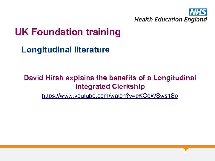 UK Foundation training Longitudinal literature David Hirsh explains the benefits of a Longitudinal Integrated