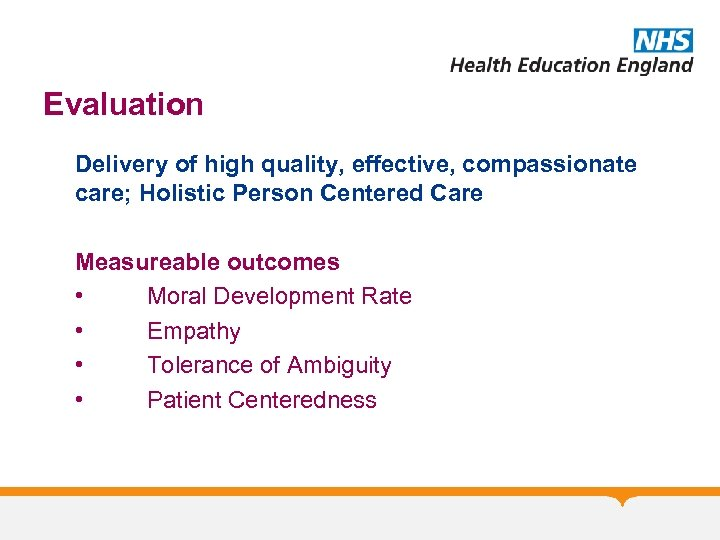 Evaluation Delivery of high quality, effective, compassionate care; Holistic Person Centered Care Measureable outcomes
