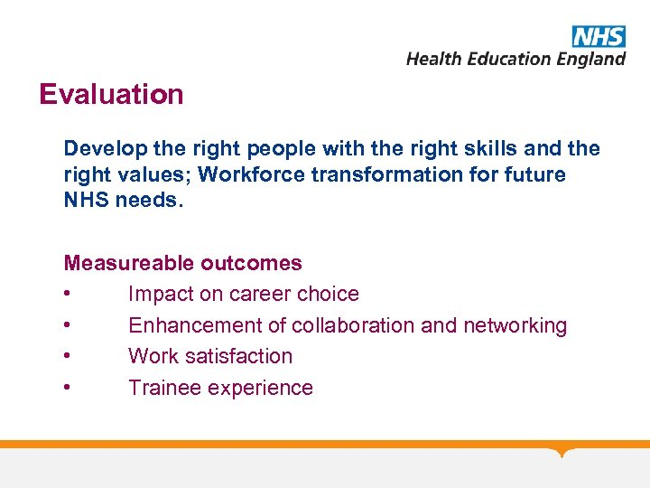 Evaluation Develop the right people with the right skills and the right values; Workforce