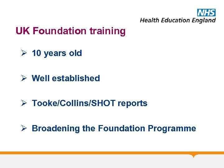 UK Foundation training Ø 10 years old Ø Well established Ø Tooke/Collins/SHOT reports Ø