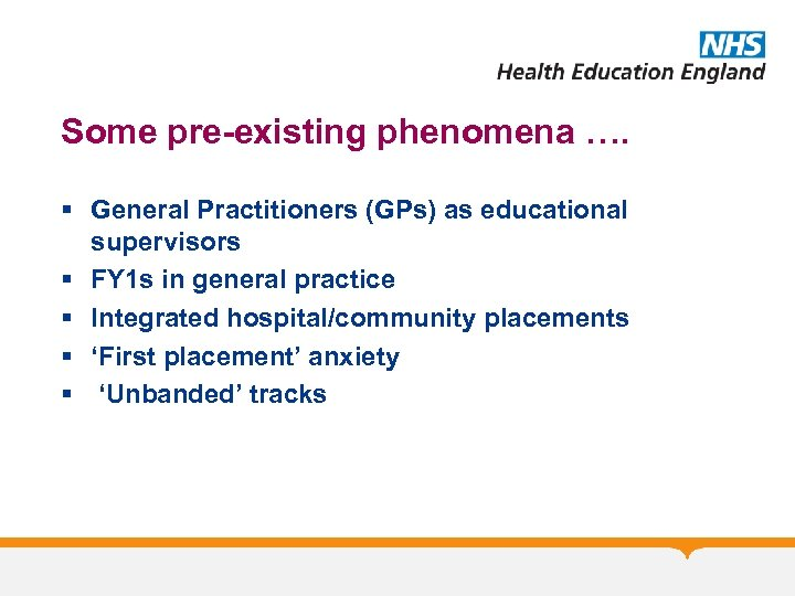 Some pre-existing phenomena …. § General Practitioners (GPs) as educational supervisors § FY 1