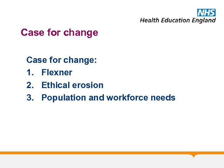 Case for change: 1. Flexner 2. Ethical erosion 3. Population and workforce needs