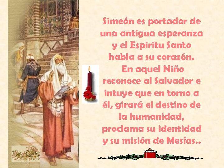 Simeón es portador de una antigua esperanza y el Espiritu Santo habla a su