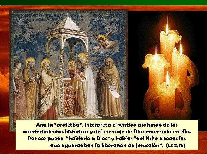 """Ana la """"profetisa"""", interpreta el sentido profundo de los acontecimientos históricos y del mensaje"""