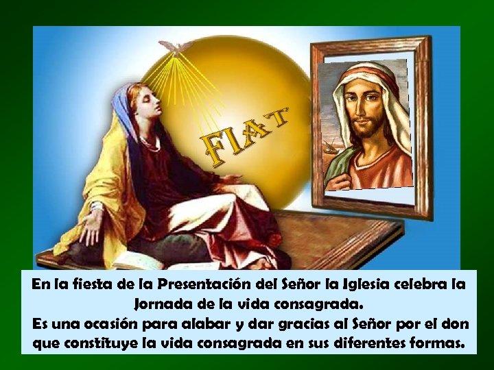 En la fiesta de la Presentación del Señor la Iglesia celebra la Jornada de