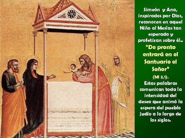 Simeón y Ana, inspirados por Dios, reconocen en aquel Niño al Mesías tan esperado