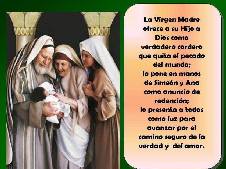 La Virgen Madre ofrece a su Hijo a Dios como verdadero cordero que quita