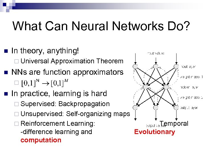 What Can Neural Networks Do? n In theory, anything! ¨ Universal n Approximation Theorem