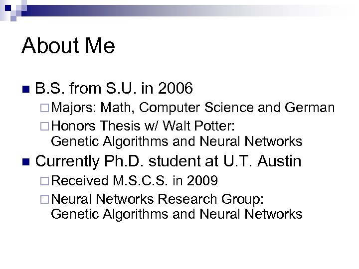 About Me n B. S. from S. U. in 2006 ¨ Majors: Math, Computer
