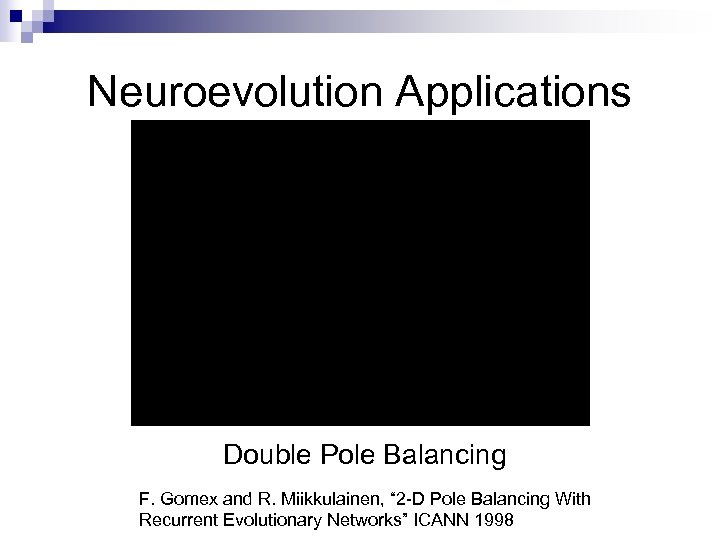 "Neuroevolution Applications Double Pole Balancing F. Gomex and R. Miikkulainen, "" 2 -D Pole"