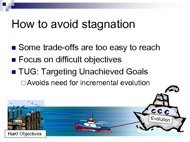 How to avoid stagnation Some trade-offs are too easy to reach n Focus on
