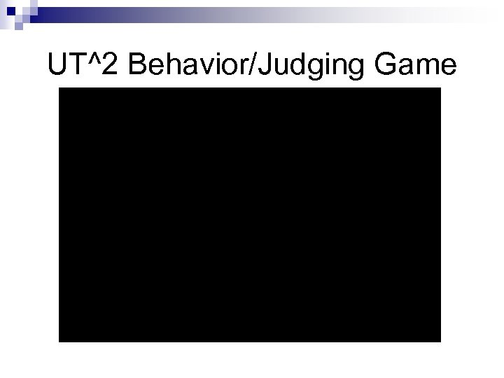 UT^2 Behavior/Judging Game
