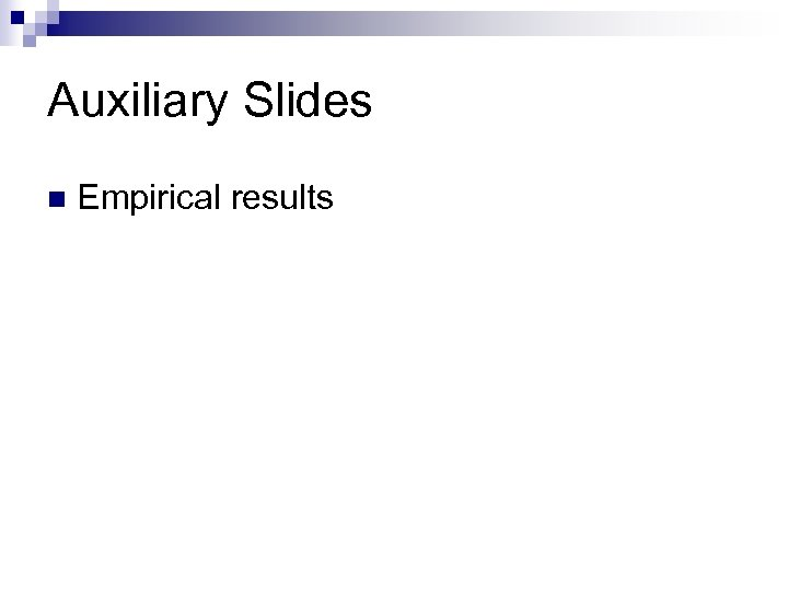 Auxiliary Slides n Empirical results